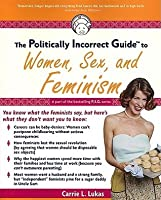 The Politically Incorrect Guide to Women, Sex And Feminism