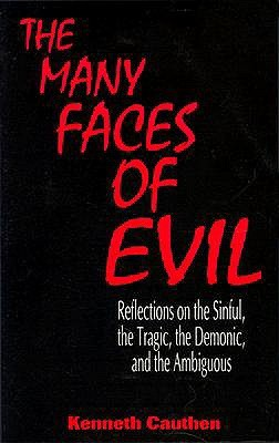 Many Faces of Evil: Reflections on the Sinful, the Tragic, the Demonic, and the Ambiguous  by  Kenneth Cauthen