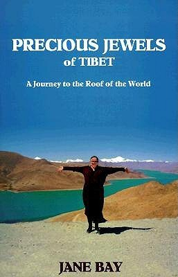 Precious Jewels Of Tibet: A Journey To The Roof Of The World  by  Jane Bay