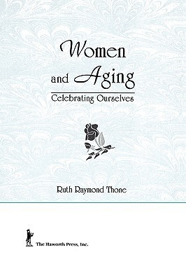 Women And Aging: Celebrating Ourselves (Haworth Womens Studies)  by  Ellen Cole
