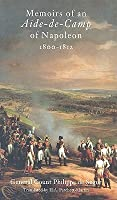 Memoirs of an Aide-de-Camp of Napoleon 1800-1812