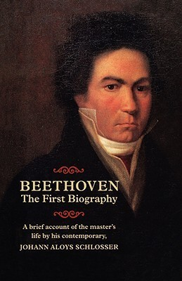 Beethoven: The First Biography  by  Johann Aloys Schlosser