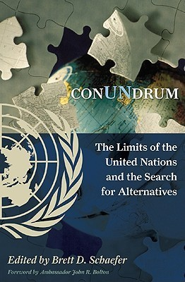 Conundrum: The Limits of the United Nations and the Search for Alternatives  by  Brett D. Schaefer