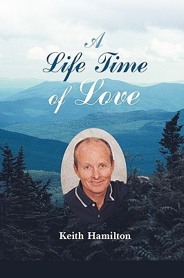 A Life Time of Love: Poems to Heal the Heart & Soul Keith Hamilton