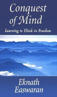 Conquest of Mind: Learning to Think in Freedom  by  Eknath Easwaran