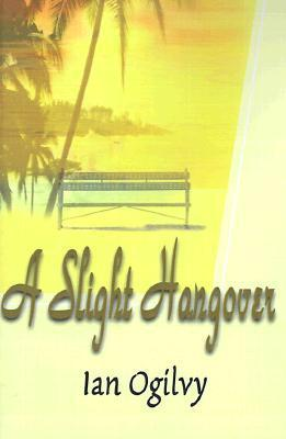 A Slight Hangover  by  Ian Ogilvy