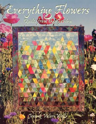 Everything Flowers: Quilts from the Garden  by  Jean Wells