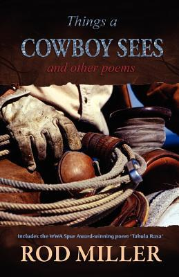 Things a Cowboy Sees and Other Poems Rod    Miller