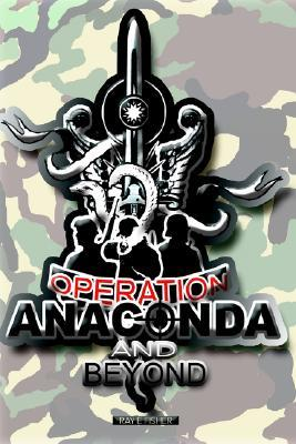 Operation Anaconda and Beyond  by  Ray E. Fisher