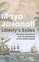 Liberty's Exiles: How the Loss of America Made the British Empire. Maya Jasanoff