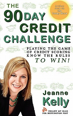 The 90-Day Credit Challenge: Playing the Game of Credit Scoring- Know the Rules to Win!  by  Jeanne Kelly