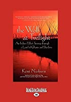 The Wolf at Twighlight: An Indian Elder's Journey Through a Land of Ghosts and Shadows