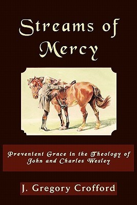 Streams of Mercy, Prevenient Grace in the Theology of John and Charles Wesley  by  J. Gregory Crofford