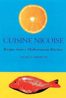 Cuisine Nicoise: Recipes from a Mediterranean Kitchen  by  Jacques Medecin