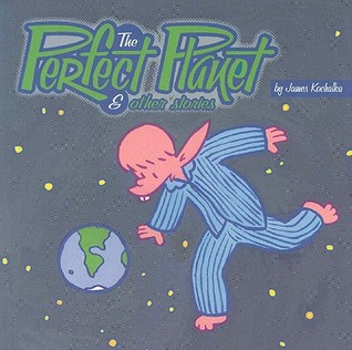 Perfect Planet & Other Stories  by  James Kochalka