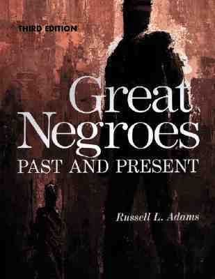 Great Negroes: Past and Present: Volume One Russell L. Adams