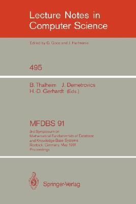 MFDBS 91, 3rd Symposium on Mathematical Fundamentals of Database and Knowledge Bases Systems, Rostock, Germany, May 6-9, 1991, Proceedings.  by  Bernhard Thalheim