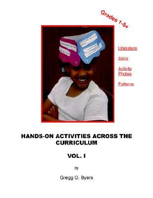 Hands-On Activities Across the Curriculum Vol. I Gregg O. Byers