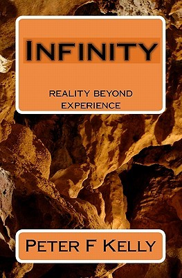 Infinity: Reality Beyond Experience  by  Peter F. Kelly
