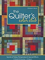 The Quilter's Color Club: Secrets of Value, Temperature & Special Effects: 12 Hands-On Exercises, 8 Projects