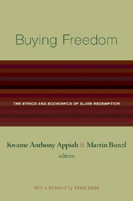 Buying Freedom: The Ethics and Economics of Slave Redemption the Ethics and Economics of Slave Redemption  by  Martin Bunzl