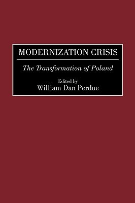 Modernization Crisis: The Transformation of Poland  by  William Dan Perdue