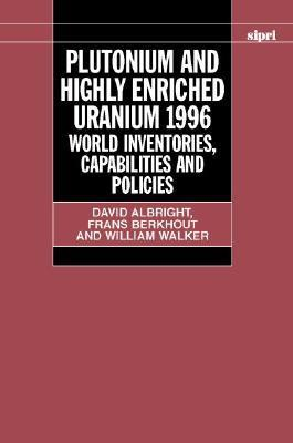 Plutonium and Highly Enriched Uranium 1996: World Inventories, Capabilities, and Policies David Albright