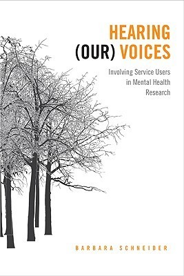 Hearing Our Voices: Participatory Research in Mental Health  by  Barbara Schneider
