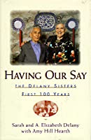 Having Our Say: The Delany Sisters First 100 Years