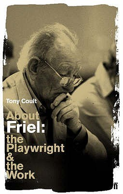 About Friel: The Playwright and the Work. Tony Coult Tony Coult