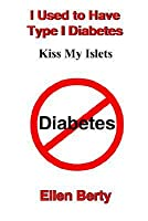 I Used to Have Type I Diabetes: Kiss My Islets