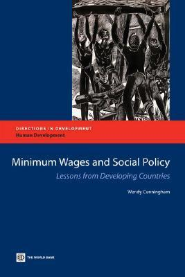 Minimum Wages and Social Policy: Lessons from Developing Countries  by  Wendy Cunningham