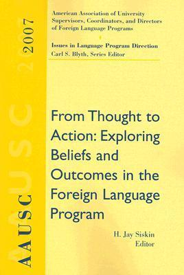 Aausc 2007: From Thought to Action: Exploring Beliefs and Outcomes in the Foreign Language Program H. Jay Siskin