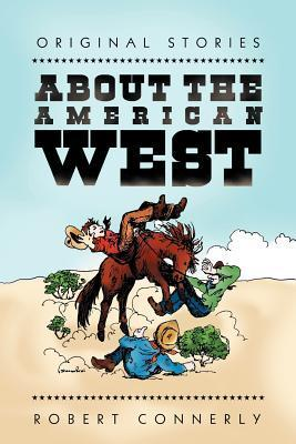 Original Stories about the American West Robert Connerly