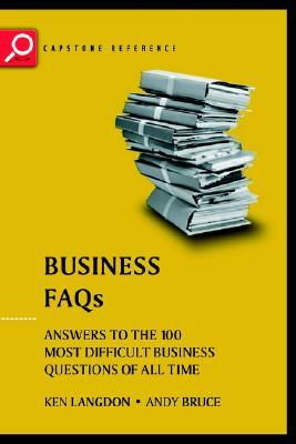 Business FAQs: Answers to the 100 Most Difficult Business Questions of All Time  by  Ken Langdon