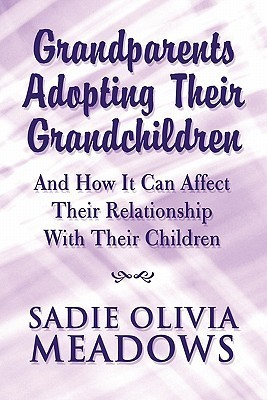 Grandparents Adopting Their Grandchildren: And How It Can Affect Their Relationship with Their Children  by  Sadie Olivia Meadows