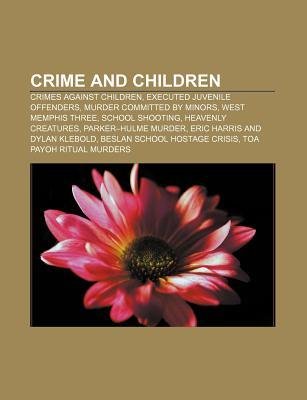 Crime and Children: Crimes Against Children, Executed Juvenile Offenders, Murder Committed  by  Minors, West Memphis Three, School Shooting by Source Wikipedia