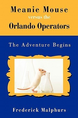 Meanie Mouse Versus the Orlando Operators: The Adventure Begins  by  Frederick Malphurs