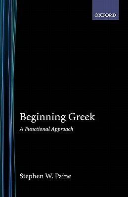 Beginning Greek: A Functional Approach  by  Stephen W. Paine