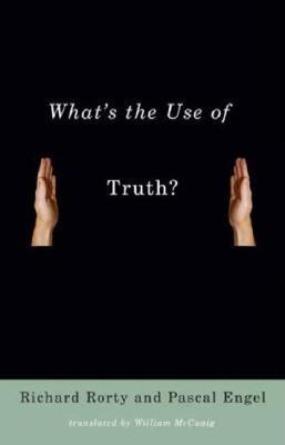 Whats the Use of Truth? Richard M. Rorty