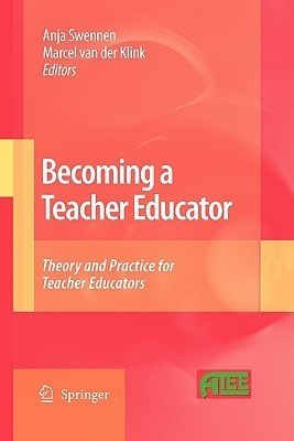 Becoming a Teacher Educator: Theory and Practice for Teacher Educators  by  Anja Swennen