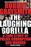 The Laughing Gorilla: A True Story of Police Corruption and Murder