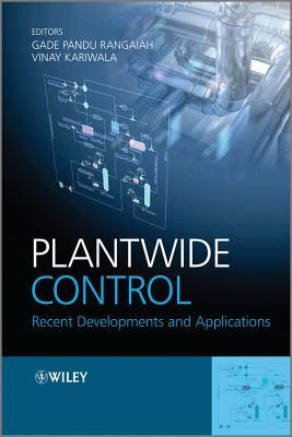 Plantwide Control: Recent Developments and Applications  by  Gade Pandu Rangaiah