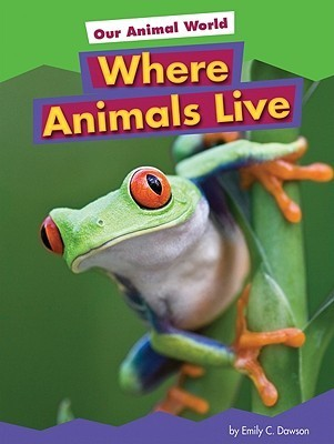 Where Animals Live  by  Emily C. Dawson