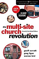 The Multi-Site Church Revolution: Being One Church in Many Locations