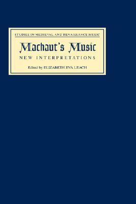 Machauts Music: New Interpretations  by  Elizabeth Eva Leach