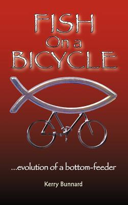 Fish on a Bicycle...Evolution of a Bottom-Feeder  by  Kerry Bunnard