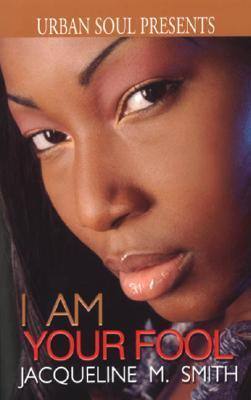 I Am Your Fool  by  Jacqueline  M. Smith