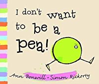 I Don't Want to Be a Pea!. by Ann Bonwill
