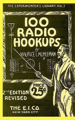 100 Radio Hookups: Radio Circuits for Experimenters from the 1920s  by  Maurice L. Muhleman